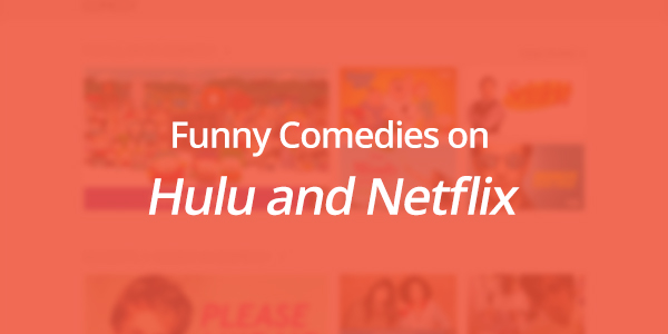 Funny Comedies on Hulu and Netflix