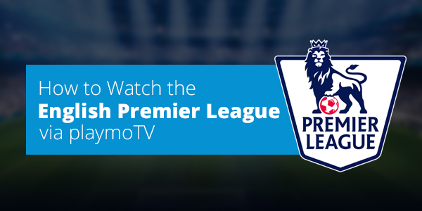 Where and How to Watch EPL 2018-19 – Broadcasters List