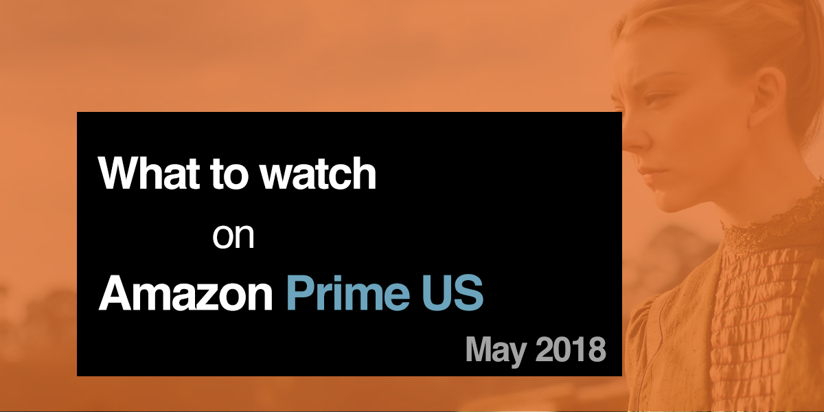 What to Watch on Amazon May 2018