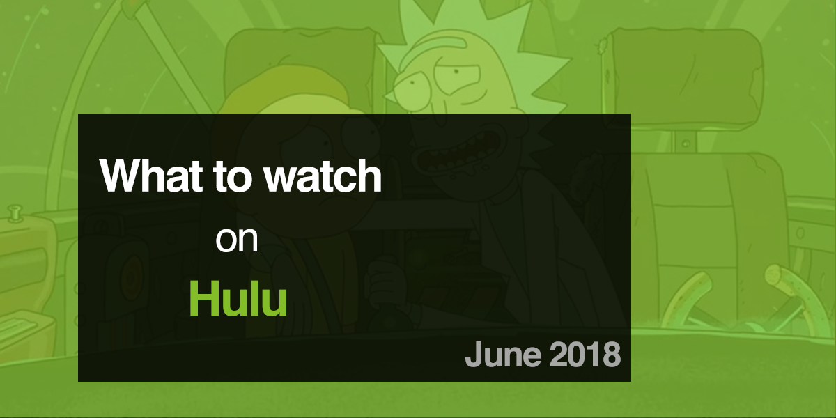 What to Watch on Hulu in June 2018