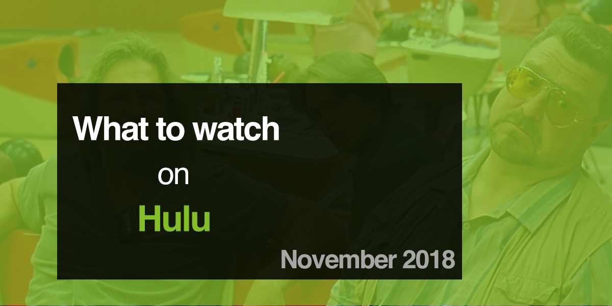 What to Watch on Hulu in November 2018