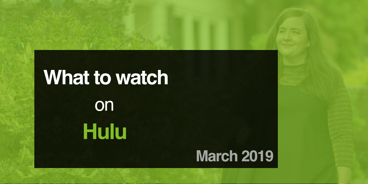 What's new on Hulu in March 2019 | playmoTV
